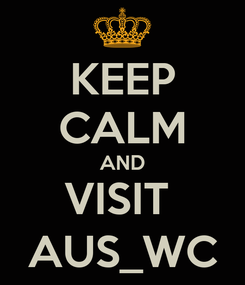 Poster: KEEP CALM AND VISIT  AUS_WC