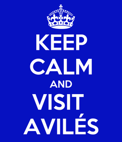 Poster: KEEP CALM AND VISIT  AVILÉS