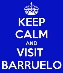 Poster: KEEP CALM AND VISIT  BARRUELO