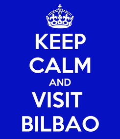 Poster: KEEP CALM AND VISIT  BILBAO