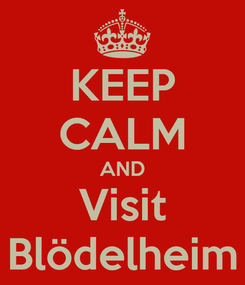 Poster: KEEP CALM AND Visit Blödelheim