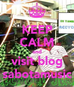 Poster: KEEP CALM and visit blog sabotamusic