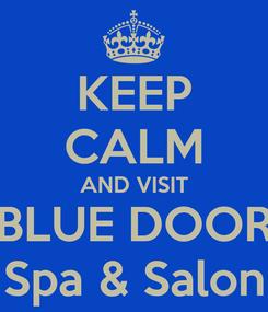Poster: KEEP CALM AND VISIT BLUE DOOR Spa & Salon