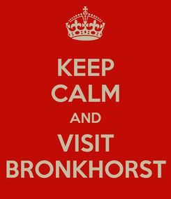 Poster: KEEP CALM AND VISIT BRONKHORST