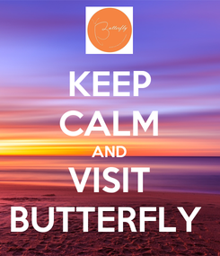 Poster: KEEP CALM AND VISIT BUTTERFLY