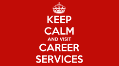 Poster: KEEP CALM AND VISIT CAREER SERVICES