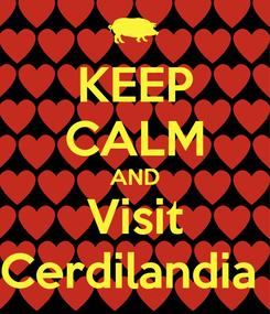 Poster: KEEP CALM AND Visit Cerdilandia