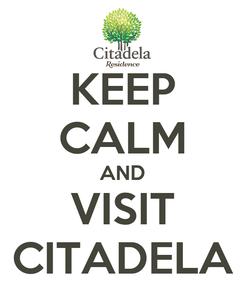 Poster: KEEP CALM AND VISIT CITADELA