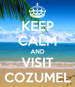 Poster: KEEP CALM AND VISIT COZUMEL