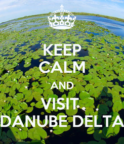 Poster: KEEP CALM AND VISIT  DANUBE DELTA