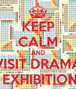 Poster: KEEP CALM AND VISIT DRAMA  EXHIBITION