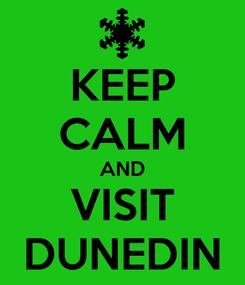Poster: KEEP CALM AND VISIT DUNEDIN