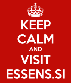 Poster: KEEP CALM AND VISIT ESSENS.SI