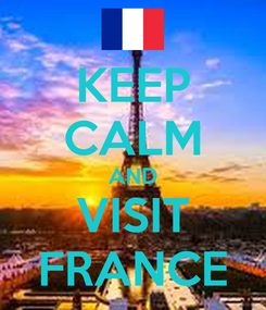 Poster: KEEP CALM AND VISIT FRANCE