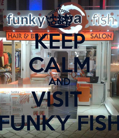 Poster: KEEP CALM AND VISIT  FUNKY FISH