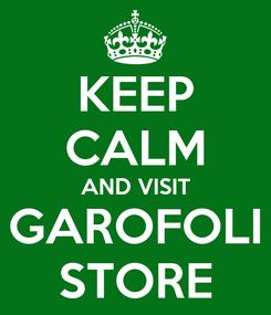 Poster: KEEP CALM AND VISIT GAROFOLI STORE