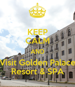 Poster: KEEP CALM AND Visit Golden Palace Resort & SPA