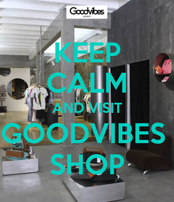 Poster: KEEP CALM AND VISIT GOODVIBES  SHOP