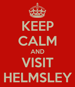 Poster: KEEP CALM AND VISIT HELMSLEY