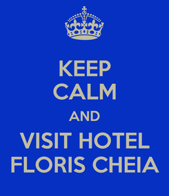 Poster: KEEP CALM AND VISIT HOTEL FLORIS CHEIA