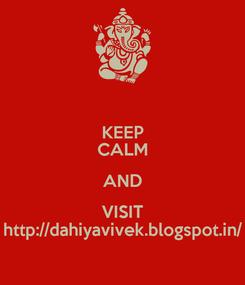Poster: KEEP CALM AND VISIT http://dahiyavivek.blogspot.in/