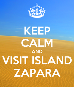 Poster: KEEP CALM AND VISIT ISLAND ZAPARA