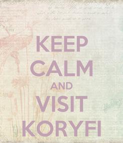Poster: KEEP CALM AND VISIT KORYFI