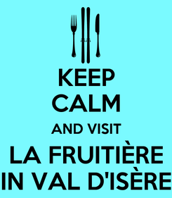 Poster: KEEP CALM AND VISIT LA FRUITIÈRE IN VAL D'ISÈRE