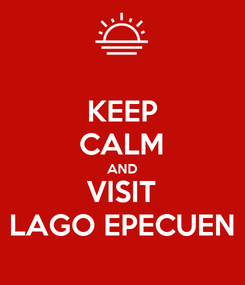 Poster: KEEP CALM AND VISIT LAGO EPECUEN