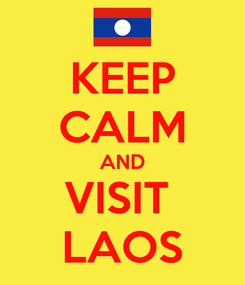 Poster: KEEP CALM AND VISIT  LAOS