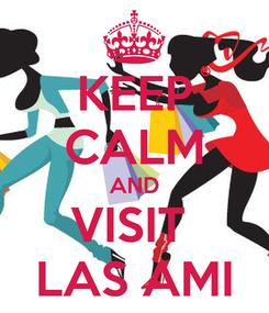 Poster: KEEP CALM AND VISIT  LAS AMI