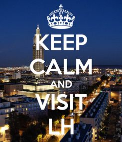 Poster: KEEP CALM AND VISIT LH