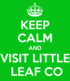 Poster: KEEP CALM AND VISIT LITTLE  LEAF CO