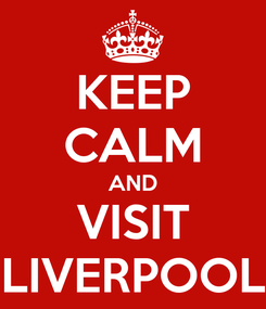 Poster: KEEP CALM AND VISIT LIVERPOOL