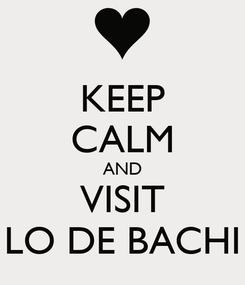 Poster: KEEP CALM AND VISIT LO DE BACHI