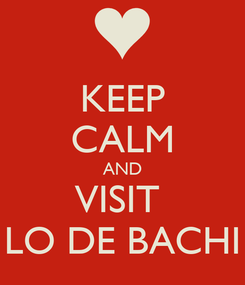 Poster: KEEP CALM AND VISIT  LO DE BACHI
