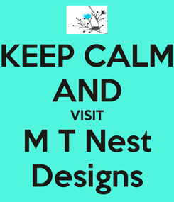 Poster: KEEP CALM AND VISIT M T Nest Designs