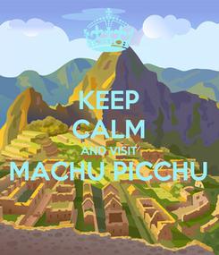 Poster: KEEP CALM AND VISIT MACHU PICCHU