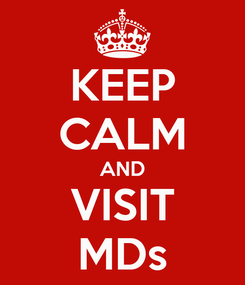 Poster: KEEP CALM AND VISIT MDs