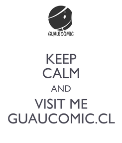 Poster: KEEP CALM AND VISIT ME GUAUCOMIC.CL