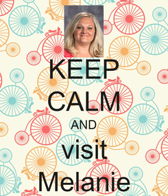 Poster: KEEP CALM AND visit Melanie