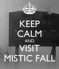 Poster: KEEP CALM AND VISIT MISTIC FALL