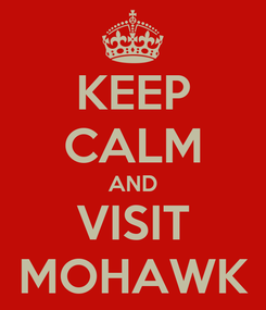 Poster: KEEP CALM AND VISIT MOHAWK