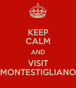 Poster: KEEP CALM AND VISIT MONTESTIGLIANO