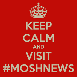 Poster: KEEP CALM AND VISIT #MOSHNEWS