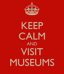 Poster: KEEP CALM AND VISIT MUSEUMS