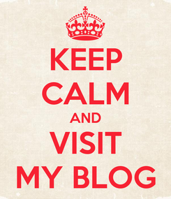 Poster: KEEP CALM AND VISIT MY BLOG