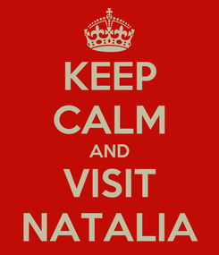 Poster: KEEP CALM AND VISIT NATALIA