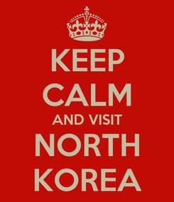 Poster: KEEP CALM AND VISIT NORTH KOREA