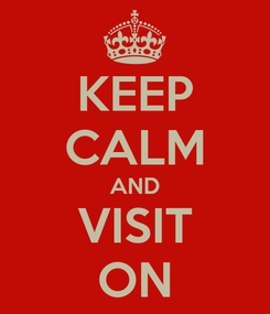 Poster: KEEP CALM AND VISIT ON